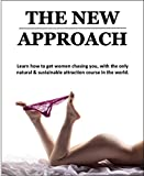 The New Approach: How to attract women naturally