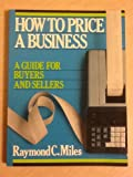 How to Price a Business, Raymond C. Miles, 0134007972