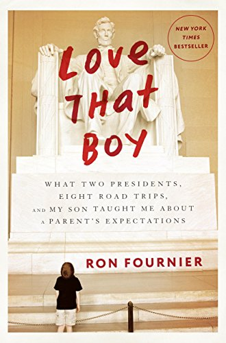 Love That Boy: What Two Presidents, Eight Road Trips, and My Son Taught Me About a Parent's Expectations cover