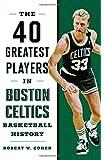 40 Greatest Players in Boston Celtics Basketball History