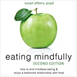 Eating Mindfully: How to End Mindless Eating and Enjoy a Balanced...