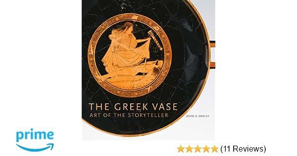 The Greek Vase Art Of The Storyteller John H Oakley 9781606061473