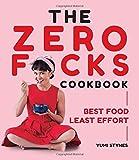 The Zero Fucks Cookbook: Best Food Least Effort
