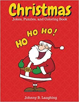 Christmas Jokes Puzzles And Coloring Book Fun Activity For Kids Funny Johnny B Laughing 9781540606549 Amazon
