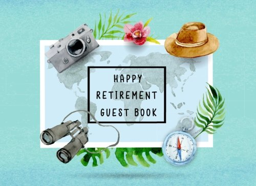 Happy Retirement Guest Book: Sign in Message Book Well Wishes For Friends and Family to write in Retirement Party Memory Keepsake Good Luck Size 8.25 x 6 Inche Travel and Map Elements (Volume 4)