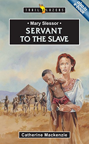 Mary Slessor: Servant to the Slave (Trailblazers)