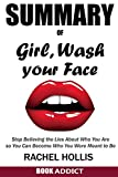 #7: SUMMARY Of Girl, Wash Your Face: Stop Believing the Lies About Who You Are so You Can Become Who You Were Meant to Be By Rachel Hollis