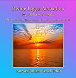 Divine Logos Activation by Alpha and Omega