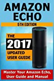 Amazon Echo: Master Your Amazon Echo; User Guide and Manual