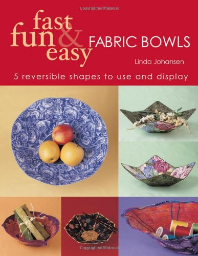 Fast, Fun & Easy Fabric Bowls: 5 Reversible Shapes to Use & Display]()