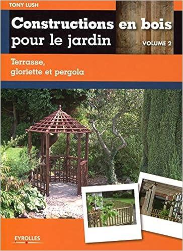Constructions en bois pour le jardin - volume 2 - terrasse ...