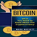 Bitcoin: What You Need to Know About the Cryptocurrency Audiobook by Mark Bresett Narrated by Michael Hatak