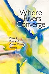 Where Rivers Converge: Prose & Poetry of Carver County Writers Paperback