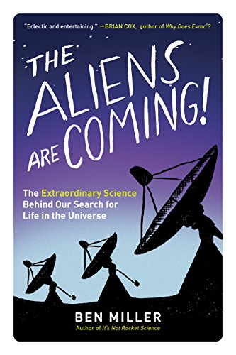 Book Cover: The Aliens Are Coming!: The Extraordinary Science Behind Our Search for Life in the Universe