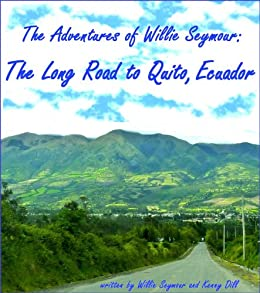 The Adventures of Willie Seymour:  The Long Road to Quito, Ecuador