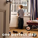 One Perfect Day: A Mother and Son's Journey of Adoption and Reunion | Diane Burke