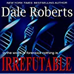 Irrefutable: A Crime Thriller | Dale Roberts