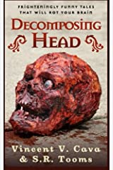 Decomposing Head: Frighteningly Funny Tales That Will Rot Your Brain Paperback