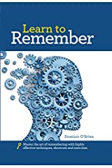 Learn to Remember: Train your brain for peak performance, discover untapped memory powers, develop instant recall, and never forget names, faces, or numbers Hardcover