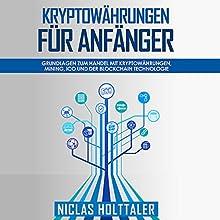 Kryptowährungen für Anfänger: Grundlagen zum Handel mit Kryptowährungen, Mining, ICO und der Blockchain Technologie Hörbuch von Niclas Holttaler Gesprochen von: Patrick Khatrao