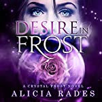 Desire in Frost : Crystal Frost, Book 2 | Alicia Rades