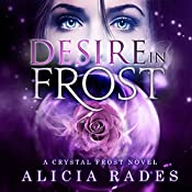 Desire in Frost: Crystal Frost, Book 2 | Alicia Rades