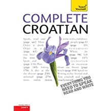 Complete Croatian Beginner to Intermediate Course: Learn to read, write, speak and understand a new language with Teach Yourself