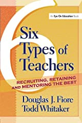 6 Types of Teachers: Recruiting, Retaining, and Mentoring the Best Kindle Edition