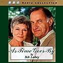 As Time Goes By Radio/TV Program by Bob Larbey Narrated by Judi Dench, Geoffrey Palmer