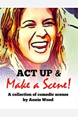 Act Up and Make a Scene!: A collection of comedic scenes Paperback