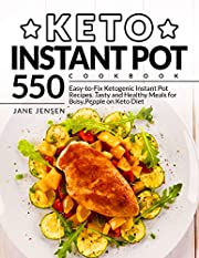 Keto Instant Pot Cookbook: 550 Easy-to-Fix Ketogenic Instant Pot Recipes. Tasty and Healthy Meals for Busy People on Keto Diet