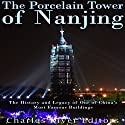 The Porcelain Tower of Nanjing: The History and Legacy of One of China's Most Famous Buildings Audiobook by  Charles River Editors Narrated by Mark Norman