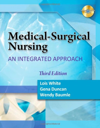 Medical Surgical Nursing: An Integrated Approach (White, Medical Surgical Nursing)