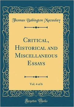 Critical, Historical and Miscellaneous Essays, Vol. 4 of 6 (Classic Reprint)
