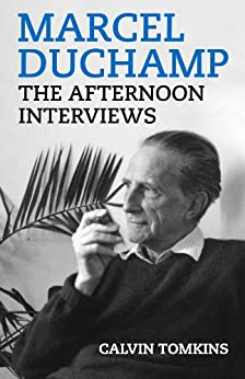 Marcel Duchamp: The Afternoon Interviews by [Tomkins, Calvin]