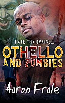 Othello and Zombies (English Edition) por [Frale, Aaron]
