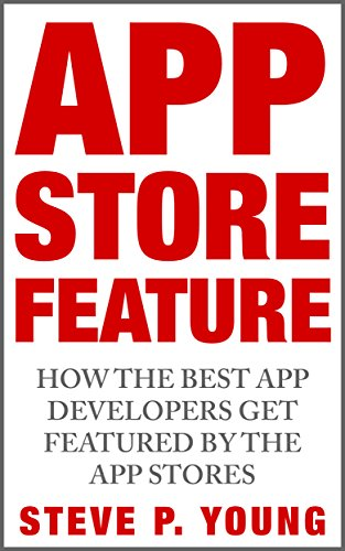 App Store Feature: How the Best App Developers Get Featured by The App Stores: The step by step process to get your app featured by Apple (Best Google Tricks And Hacks)