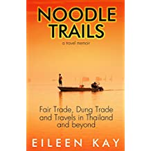 Noodle Trails, a travel memoir: Fair Trade, Dung Trade, and Travels in Thailand and beyond