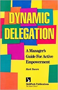 Book Dynamic Delegation: A Manager's Guide for Active Empowerment