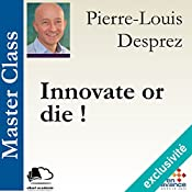 Innovate or die ! (Master Class) | Pierre-Louis Desprez