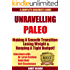 Unravelling Paleo: Beginners Guide to Paleo & Interviews with Robb Wolf, Dr. Loren Cordain & Nell Stephenson & Where to find Hundreds of Paleo Recipes for Free! (Unravelling Paleo Series Book 1)