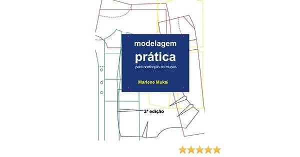 Modelagem Pratica para Confeccao de Roupas (Portuguese Edition): Marlene Aparecida de Souza Mukai: 9781530173938: Amazon.com: Books