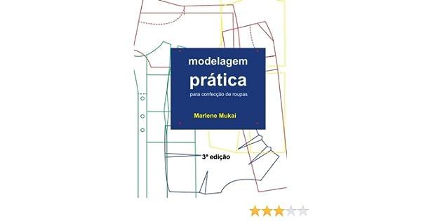 Modelagem Pratica para Confeccao de Roupas: Amazon.es: Marlene Aparecida de Souza Mukai: Libros en idiomas extranjeros