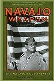 Navajo Weapon: The Navajo Code Talkers
