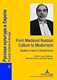 From Medieval Russian Culture to Modernism : Studies in Honor of Ronald Vroon, Fleishman, Lazar and Ospovat, Aleksandr, 3631601107