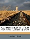 Commentarium in Librum Geneseos Scripsit T J Lamy, Thomas Joseph Lamy, 117400326X
