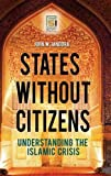 States without Citizens: Understanding the Islamic Crisis (Praeger Security International)