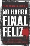 No Habrá Final Feliz, Paco Ignacio Taibo, 0061826162