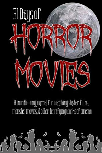 31 Days of Horror Movies: A Month-Long Journal For Watching Slasher Films, Monster Movies, & Other Terrifying Works of Cinema ()