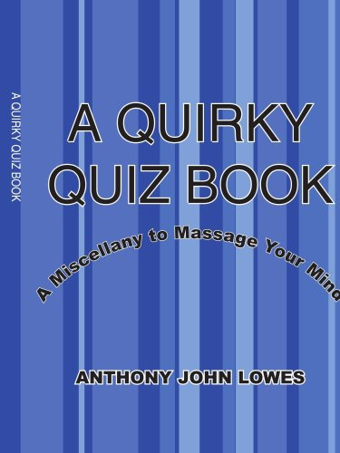 A QUIRKY QUIZ BOOK: A Miscellany to Massage Your Mind